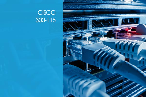 Cisco Routing and Switching 300-115