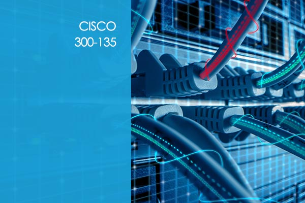 Cisco Troubleshooting and Maintaining IP Networks 300-135